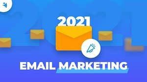 Email Marketing Trends in 2021